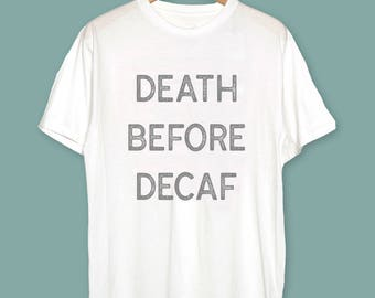 Coffee Lover Mothers Day Gift - Death Before Decaf Shirt Coffee T-Shirt Coffee Lovers T-Shirt Coffee Gift Coffee Shirt Coffee Mug