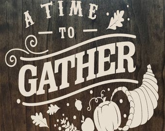 A Time To Gather - Wooden Fall Sign - Rustic Fall Decor