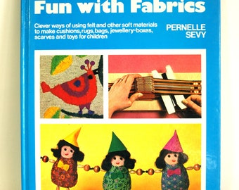 Fun With Fabrics Hardcover Book - Vintage Retro Crafts by Pernell Sevy - Macrame Crewel Needlecrafts - Fun For the Whole Family! Awesome!