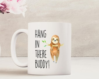 Just Hang In There, Sloth Mug, Funny, Coffee Mug, Mugs For Coffee, White Coffee Mug, Sloths, Sloth Gifts, Sloth Coffee Mugs, Get Well Mug