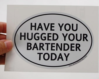 have you hugged your bartender today oval bumper sticker