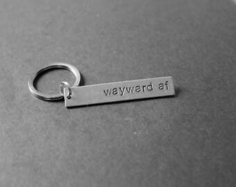 Wayward AF , Wayward As F*ck Keychain, Grad Gift, Hand Stamped Keychain, Stocking Stuffers, Geeky Keychains, Geeky Gift, Gift Under 15