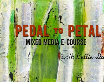 Mixed Media Painting E-Course, Pedal to Petal –Spark your creative fire!