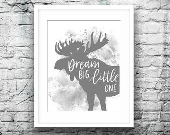 dream big little one - grey gray gender neutral instant digital download - quote nursery - boy - girl - printable - moose woodlands