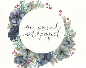 Be Present Not Perfect, Floral - Art Print
