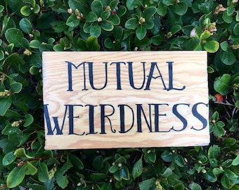 Mutual Weirdness Wooden Sign