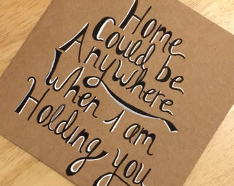 Home could be anywhere when i am holding you