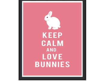 Keep Calm and Love Bunnies, Keep Calm Poster, Inspirational Quote, Inspirational Wall Art, Quote Posters, Dorm Posters, Keep Calm Posters