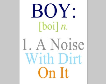 Boy - A Noise With Dirt On It - 11x17 Quote Print - Modern Nursery - Kids Wall Art - Boy Definition - Choose Your Colors