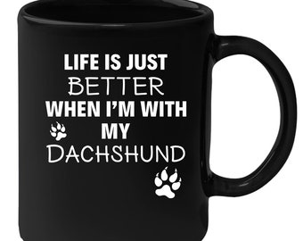 Dachshund - Life Is Just Better When I'm With My Dachshund 11 oz Black Coffee Mug