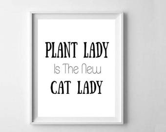 Plant Lady is the New Cat Lady, Print, Home Decor Print, Plant Lovers Gift, Spring Art, Home Decor Plants, Typography Print, Inspirational