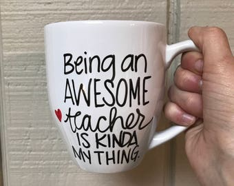 Being an awesome teacher is kind of my thing mug, awesome teacher mug, mug for teacher, teacher appreciation week