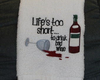 Kitchen hand towel, machine embroidery, Life is to short to drink bad wine