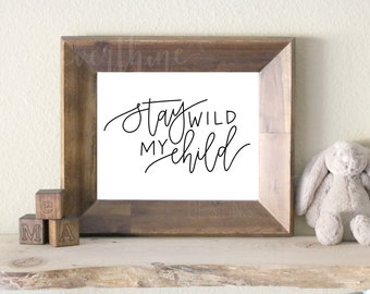 calligraphy printable: stay wild my child // landscape + portrait, ready to print, digital download, printable file