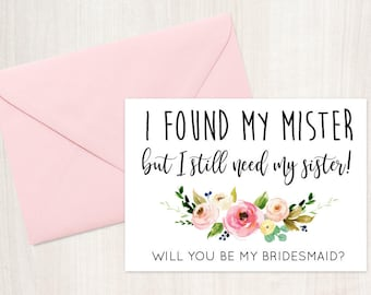 Will you be my Bridesmaid? I found my mister but I still need my sister! Bridesmaid Card - Maid of Honor, Matron of Honor, Proposal Card