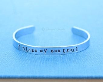 I Blaze My Own Trail Bracelet Cuff, Custom Bracelet, Personalized Cuff, Bridesmaid, Gypsy Jewelry bracelet, Silver Cuff, statement Jewelry