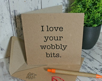 I love your wobbly bits, love you card, Valentine's card, Funny Greetings Card, Humour Card, joke card