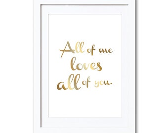 "All of me loves all of you, real foil print, A4, 8x10"", A3, 11x14"""