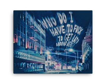 Who Do I Have To F**k To Get Laid Around Here? | Insecure L.A. photo series | Canvas print