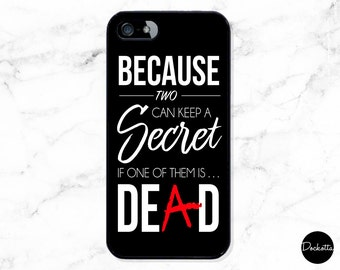 Pretty Little Liars Quote iPhone & Samsung Case - Because Two Can Keep A Secret If One Of Them Is Dead