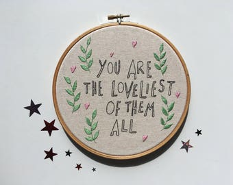 You Are the Loveliest Of Them All 7 inch Embroidery Hoop