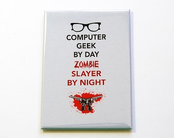 Funny Magnet, Computer Geek, Zombie Slayer, Kitchen magnet, Fridge magnet, Large Magnet, ACEO, stocking stuffer, Geekery, Humor (4925)