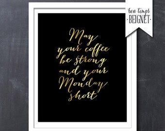 May Your Coffee Be Strong And Your Monday Be Short - PRINTABLE ART - 8x10 - Instant Download - Inspirational Quote - Gold Foil Look on Black