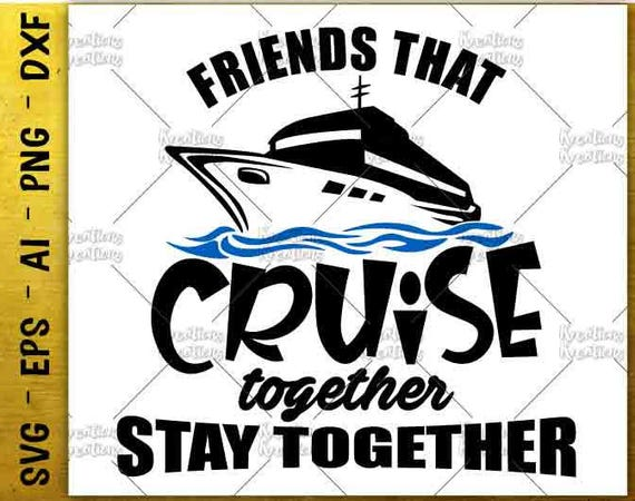 Cruise Ship Svg Friends That Cruise Together Stay Together Svg