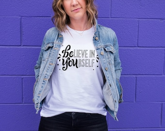 Believe in Yourself Tee, Be You Shirt, Self-Esteem Tee, Quote T-Shirt