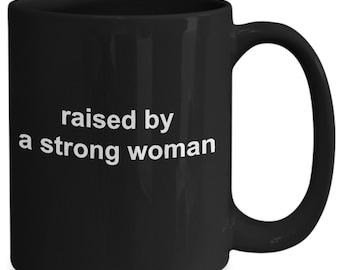 Raised by a strong woman