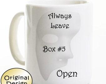 Phantom of the Opera Mug - Always Leave Box #5 Open - Coffee Mug - Gift for Broadway Fan - Birthday