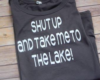 Shut Up and Take Me to the Lake Shirt, Camping Shirt, Lake Clothing
