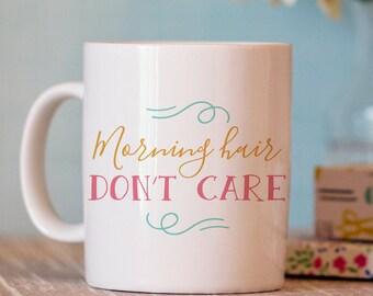 Funny Coffee Mug - Morning Hair Don't Care - Ceramic Mug - Funny Coffee Cup