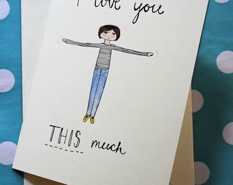 Hand drawn - I love you THIS much (girl) Card (Blank Inside) Valentines Day. Love. Greetings Card. Illustration