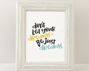 Don't Let Your Dreams Be Just Dreams - Digital Printable Art - Home Decor - 8x10 - Instant Download