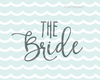 Bride SVG The Bride SVG Cricut Explore & more. Cut or Print. Team Bride Bachellorette Party Wedding Bridal Engagement  SVG