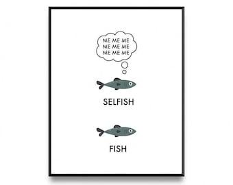 Self Fish, Selfish, Funny Art Printable, Funny Print Art, Funny Wall Art Print. Funny Art Prints, Funny Print, Printable Art, Art Prints