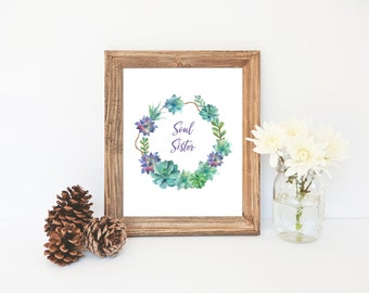 Gift for Best Friend, Soul Sister Print, Succulent Wreath, Gift for Sister, Girlfriend