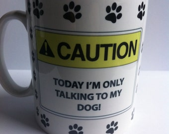 Cauction today i'm only talking to my dog!