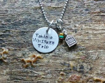 Takin a Whiskey Trip hand stamped pendant. Your choice of either Necklace or Keychain