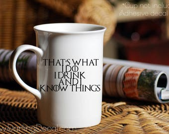 That's What I Do I Drink and I Know Things Adhesive Decal DIY Wine Glass Thrones Mug Coffee Cup Tumbler Stainless Steel Beer Whisky Game