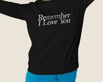 Stydia - You said Remember I love you Sweatshirt #J
