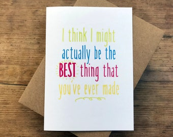 I think I might be the best thing that you've ever made -  greeting card for knitting sewing making crafty mum or dad