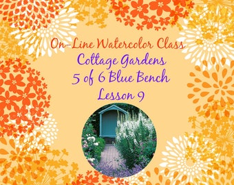 On-Line Watercolor Class 9-How to Package and Critique Of Cottage Gardens ( 5 of 6)Blue Bench -Watercolors-Instruction-Painting Lessons