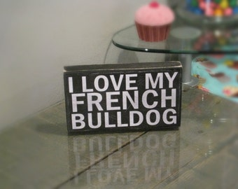 I Love my French Bulldog 3 1/2 x 6  French Bulldog primitive wall sign quote home decor