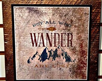 Not All Who Wander Are Lost - Print on Reclaimed Wood Block