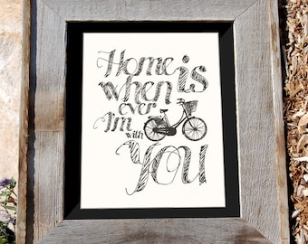 """Bicycle Art Print - 8x10"""" - """"Home is Whenever I'm with you"""" - Typographic"""
