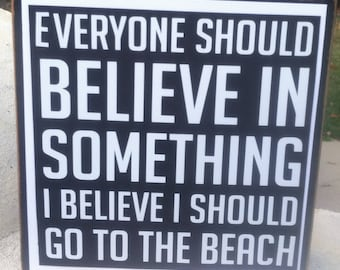 Black and White I Believe I Should Go To The Beach Funny Vinyl on Wood Block Sign
