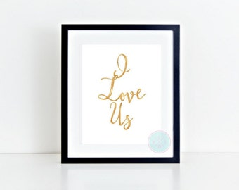 PRINTABLE ART I Love Us Print I Love Us Poster I Love Us Quote Faux Gold Print  Love Print Wedding Sign Wedding Gift Wedding Printable