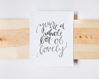 You're a Whole Lot of Lovely Print, Watercolor Calligraphy, Wall Art, INSTANT DOWNLOAD